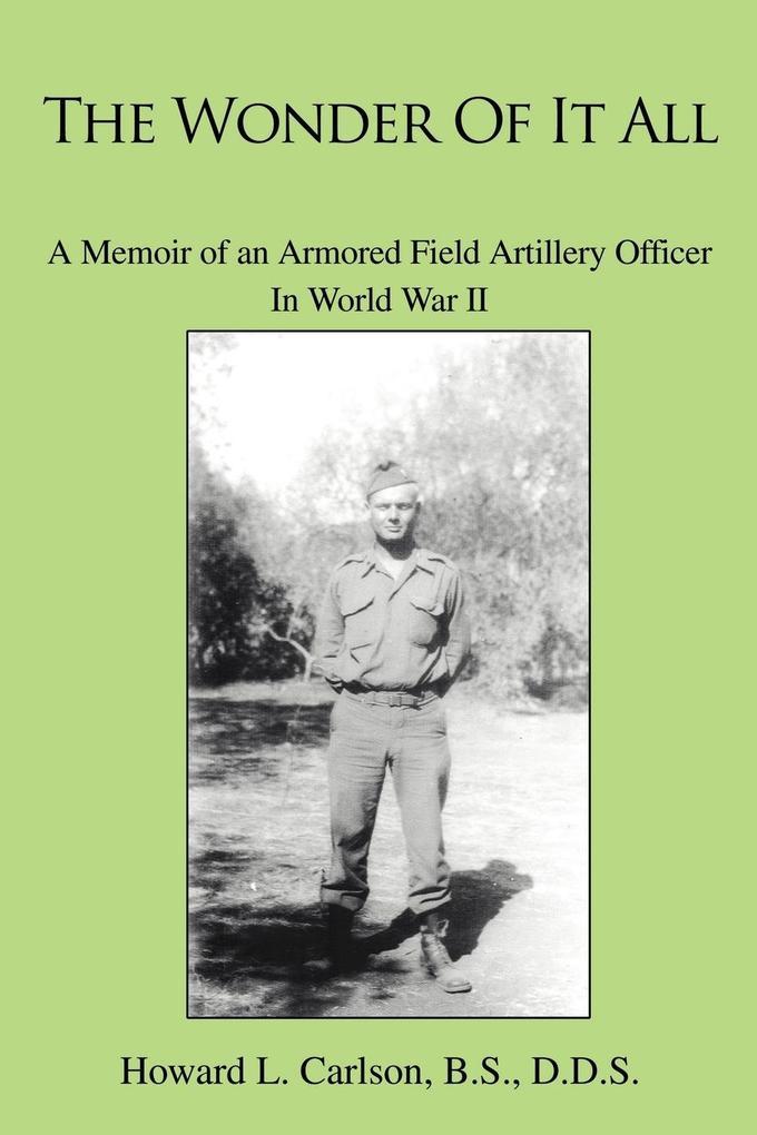 The Wonder of It All: A Memoir of an Armored Field Artillery Officer in World War II als Buch