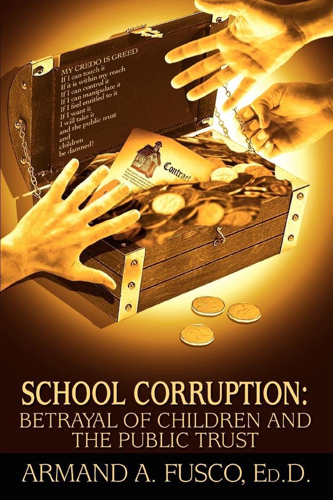 School Corruption: Betrayal of Children and the Public Trust als Taschenbuch