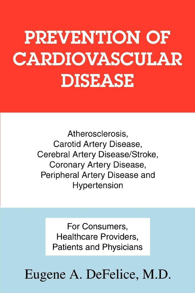 Prevention of Cardiovascular Disease: Atherosclerosis, Carotid Artery Disease, Cerebral Artery Disease/Stroke, Coronary Artery Disease, Peripheral Art als Taschenbuch