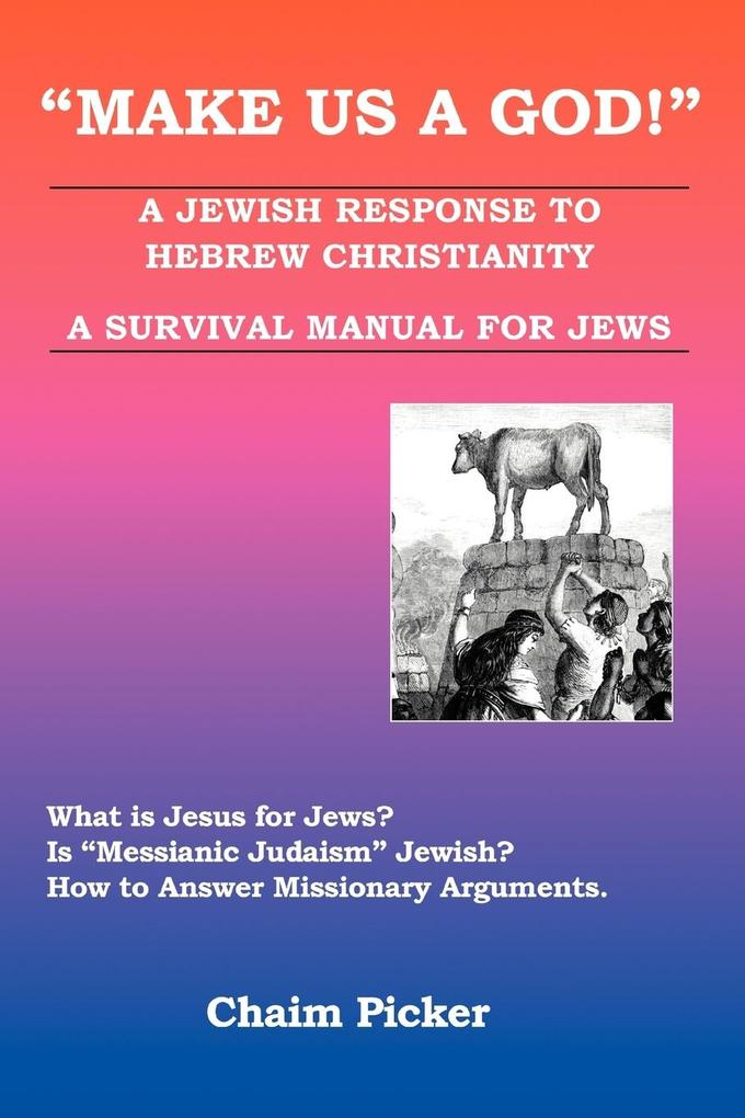 Make Us a God!: A Jewish Response to Hebrew Christianity - A Survival Manual for Jews als Taschenbuch