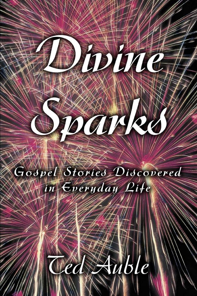 Divine Sparks: Gospel Stories Discovered in Everyday Life als Taschenbuch