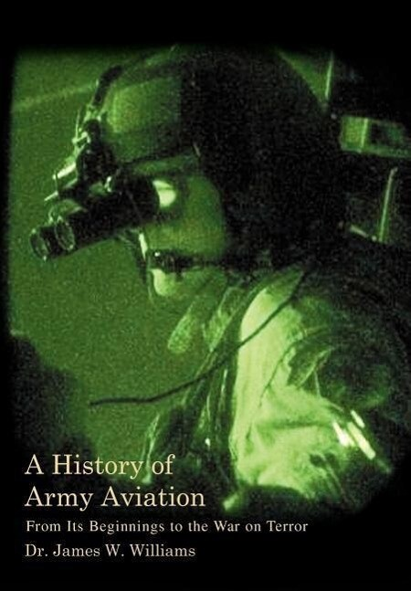 A History of Army Aviation: From Its Beginnings to the War on Terror als Buch