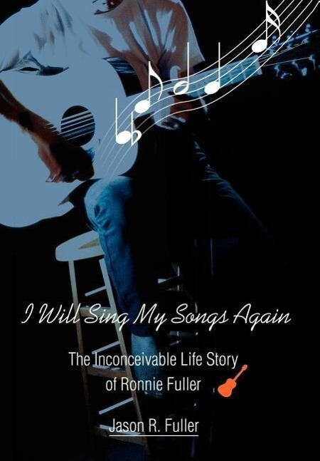 I Will Sing My Songs Again: The Inconceivable Life Story of Ronnie Fuller als Buch