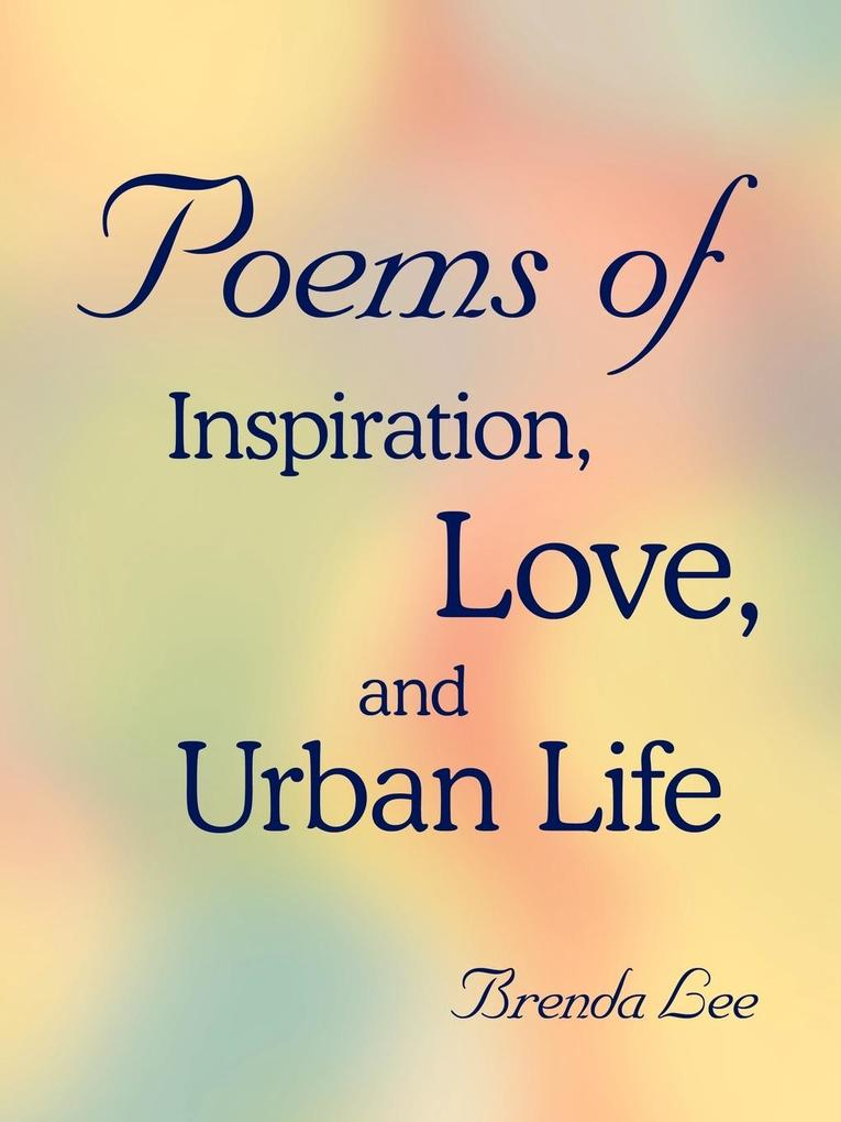 Poems of Inspiration, Love, and Urban Life als Taschenbuch