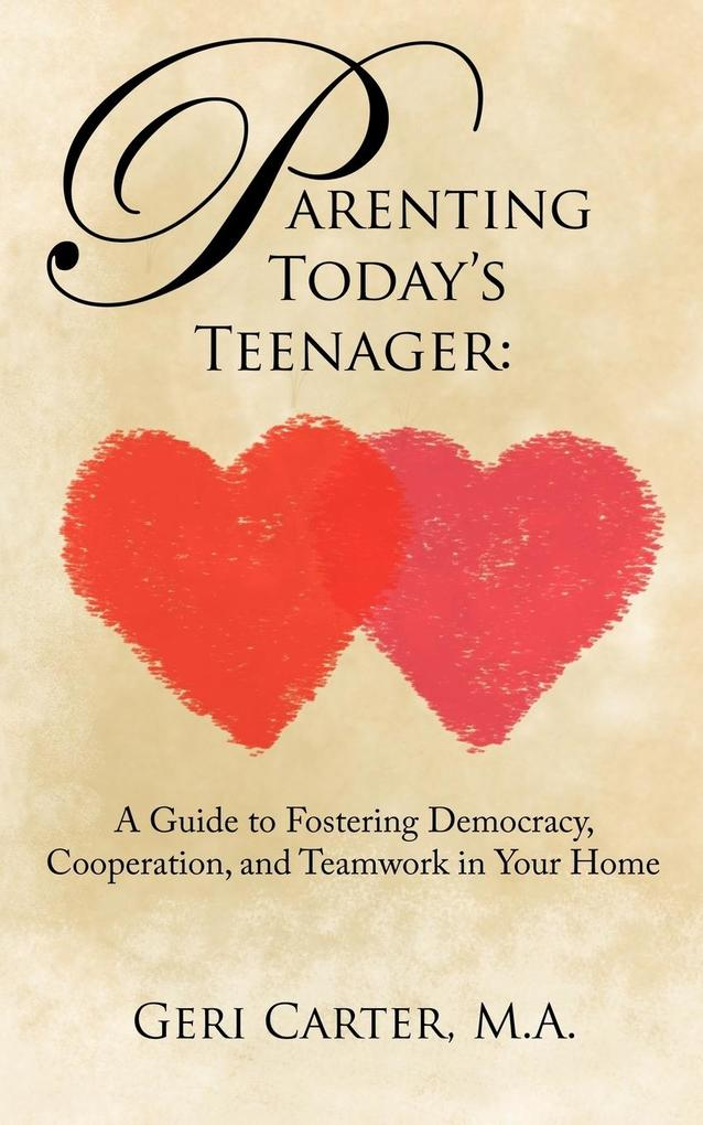 Parenting Today's Teenager: A Guide to Fostering Democracy, Cooperation, and Teamwork in Your Home als Taschenbuch