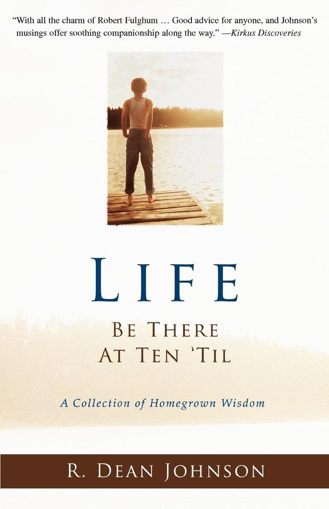 Life. Be There at Ten 'Til.: A Collection of Homegrown Wisdom als Taschenbuch