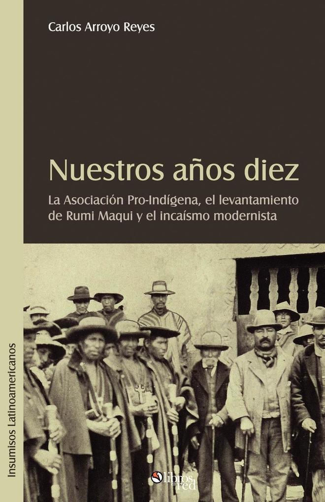 Nuestros Aqos Diez. La Asociacion Pro-Indigena, El Levantamiento de Rumi Maqui y El Incaismo Modernista als Taschenbuch