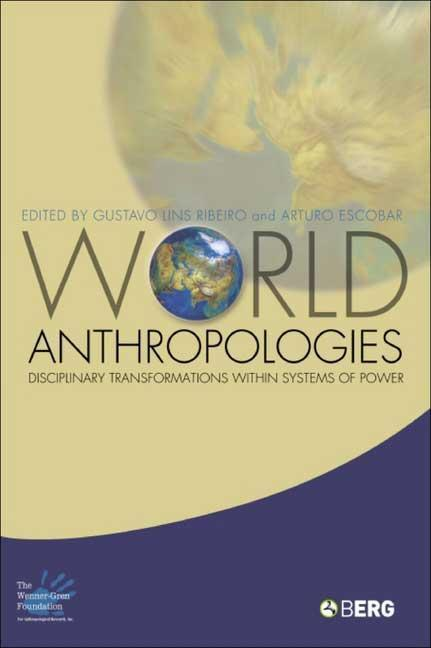 World Anthropologies: Disciplinary Transformations Within Systems of Power als Buch