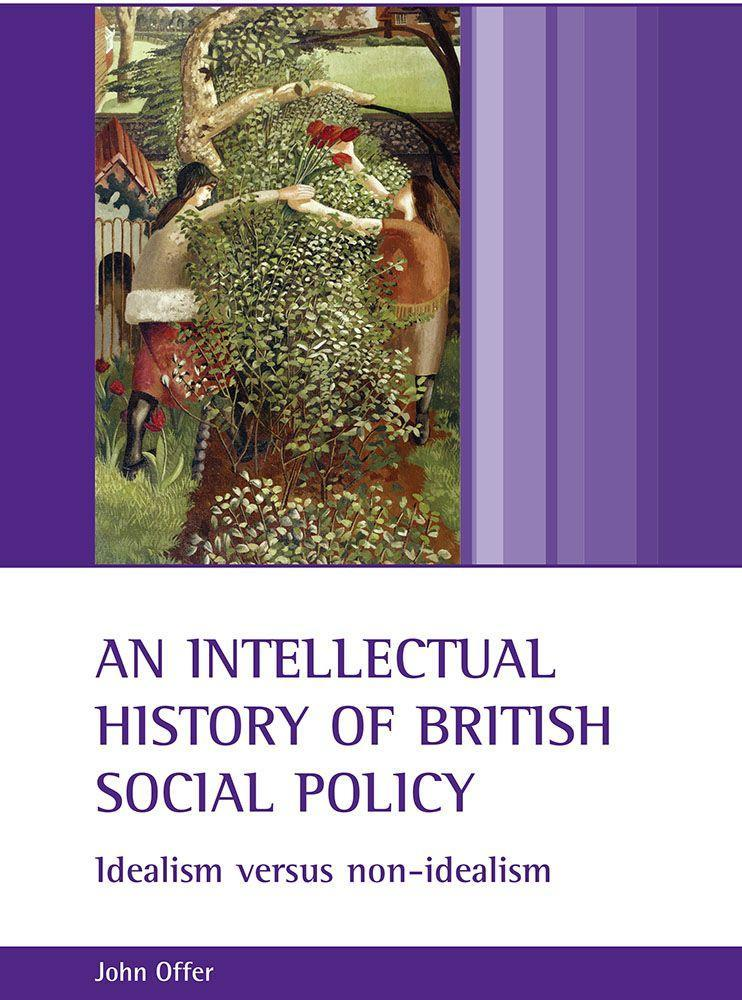 An Intellectual History of British Social Policy: Idealism Versus Non-Idealism als Taschenbuch