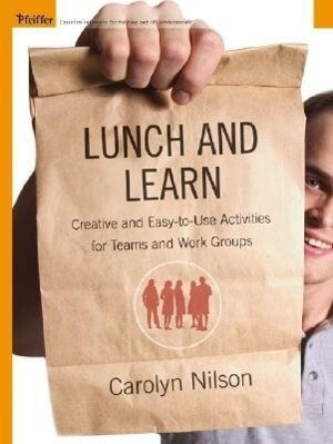 Lunch and Learn: Creative and Easy-To-Use Activities for Teams and Work Groups als Buch