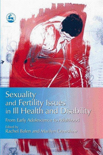 Sexuality and Fertility Issues in Ill Health and Disability: From Early Adolescence to Adulthood als Buch