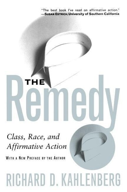 The Remedy: Class, Race, and Affirmative Action als Taschenbuch