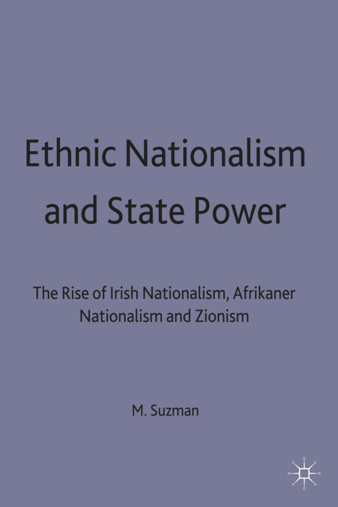 Ethnic Nationalism and State Power: The Rise of Irish Nationalism, Afrikaner Nationalism and Zionism als Buch