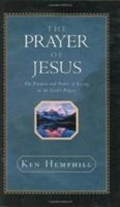 The Prayer of Jesus: The Promise and Power of Living in the Lord's Prayer als Buch
