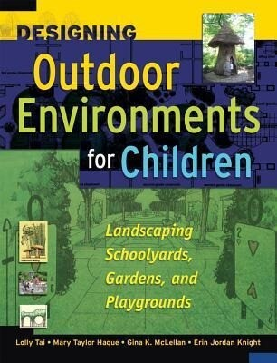 Designing Outdoor Environments for Children: Landscaping School Yards, Gardens and Playgrounds als Buch