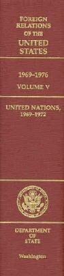 Foreign Relations of the United States, 1969-1976, Volume V: United Nations, 1969-1972 als Buch