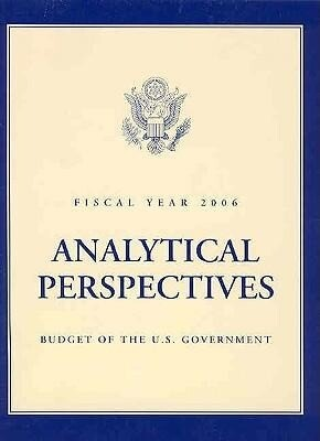 Budget of the United States Government, Fiscal Year 2006: Analytical Perspectives als Buch