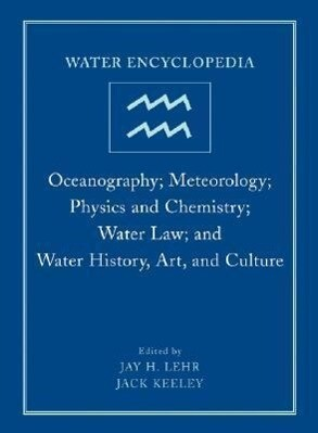 Water Encyclopedia, Oceanography; Meteorology; Physics and Chemistry; Water Law; And Water History, Art, and Culture als Buch