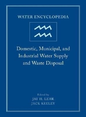 Water Encyclopedia, Domestic, Municipal, and Industrial Water Supply and Waste Disposal als Buch