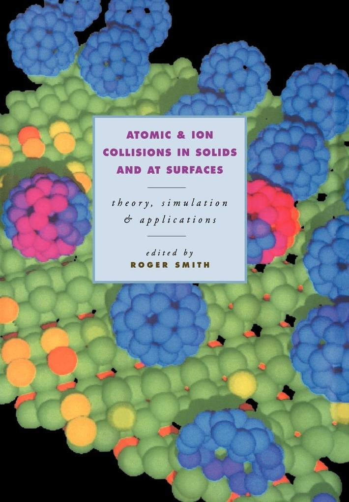 Atomic and Ion Collisions in Solids and at Surfaces: Theory, Simulation and Applications als Buch