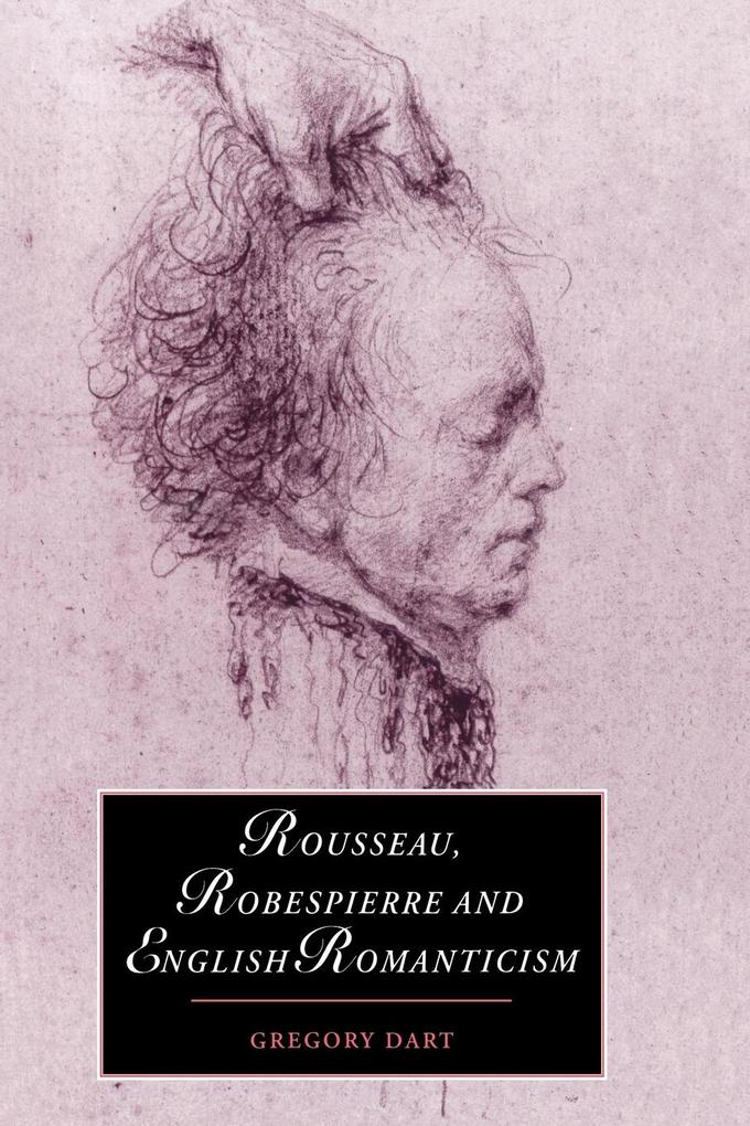 Rousseau, Robespierre and English Romanticism als Buch