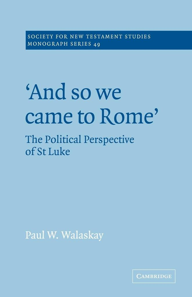 'And So We Came to Rome ': The Political Perspective of St Luke als Buch