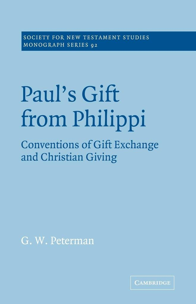 Paul's Gift from Philippi: Conventions of Gift Exchange and Christian Giving als Buch