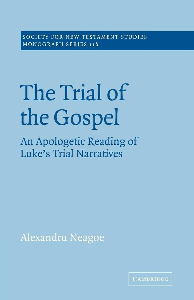 The Trial of the Gospel: An Apologetic Reading of Luke's Trial Narratives als Buch