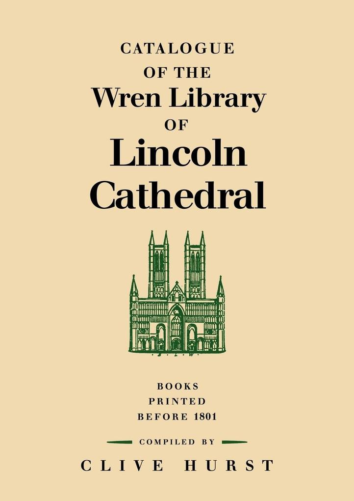 Catalogue of the Wren Library of Lincoln Cathedral: Books Printed Before 1801 als Buch
