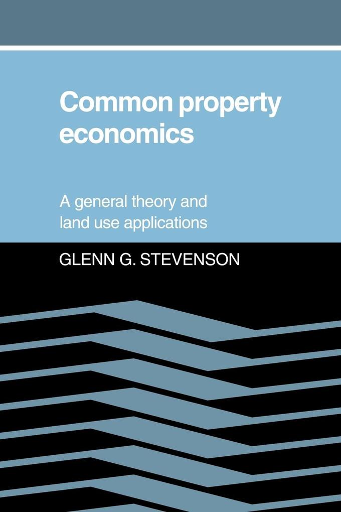 Common Property Economics: A General Theory and Land Use Applications als Buch
