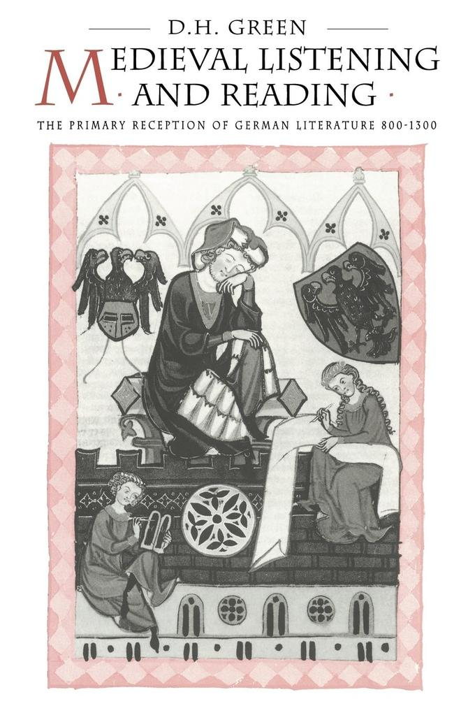 Medieval Listening and Reading: The Primary Reception of German Literature 800 1300 als Buch