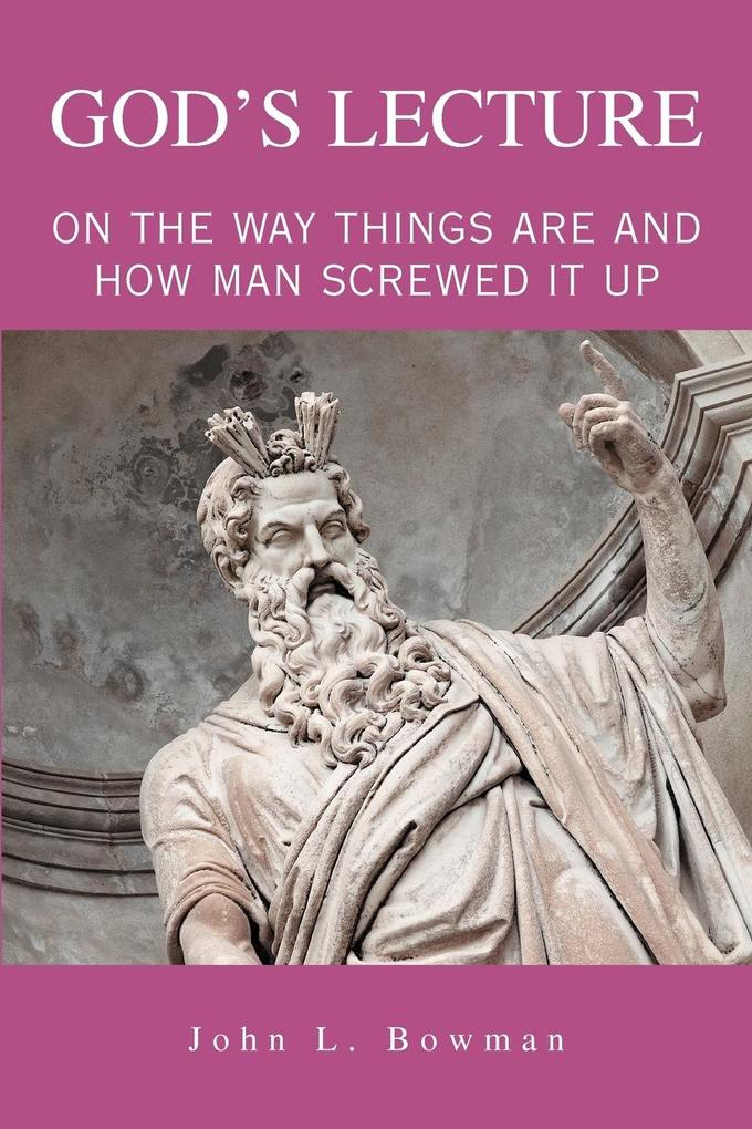 God's Lecture: On the Way Things Are and How Man Screwed It Up als Taschenbuch