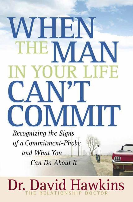 When the Man in Your Life Can't Commit: Recognizing the Signs of a Commitment-Phobe and What You Can Do about It als Taschenbuch