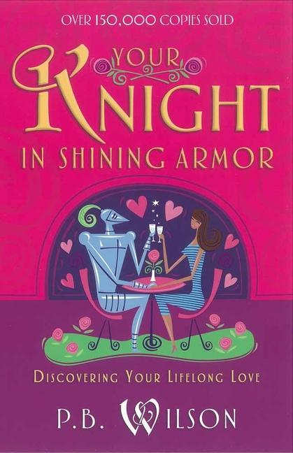 Your Knight in Shining Armor: Discovering Your Lifelong Love als Taschenbuch