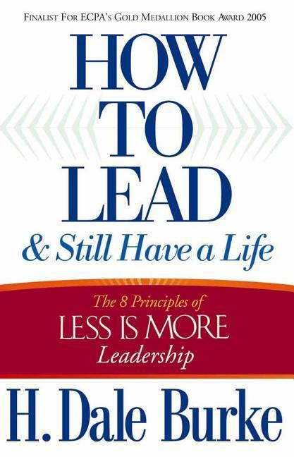 How to Lead and Still Have a Life: The 8 Principles of Less Is More Leadership als Taschenbuch