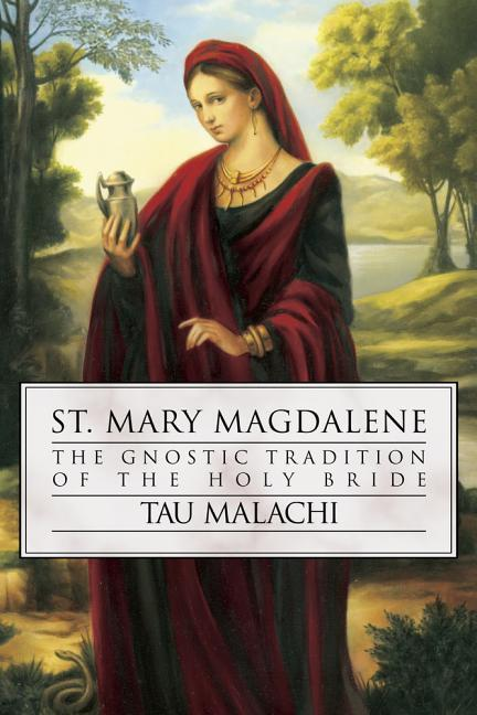 St. Mary Magdalene: The Gnostic Tradition of the Holy Bride als Taschenbuch