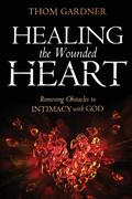Healing the Wounded Heart: Removing Obstacles to Intimacy with God