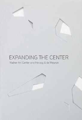 Expanding the Center: Walker Art Center and Herzog & de Meuron als Taschenbuch