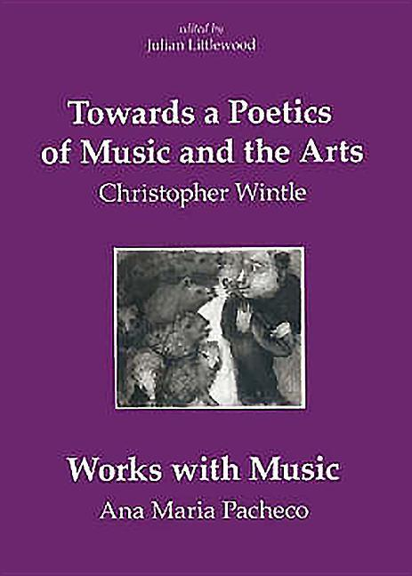 Towards a Poetics of Music and the Arts: Selected Thoughts and Aphorisms with Works with Music by Ana Maria Pacheco als Taschenbuch