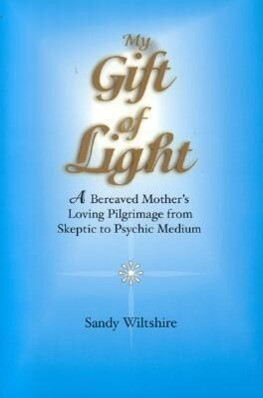 My Gift of Light: A Bereaved Mother's Loving Pilgrimage from Skeptic to Psychic Medium als Taschenbuch