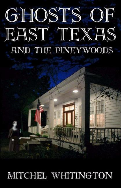 Ghosts of East Texas and the Pineywoods als Taschenbuch