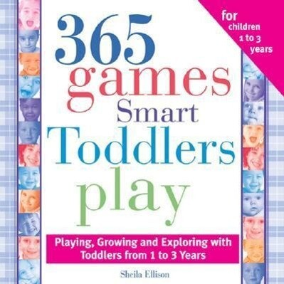 365 Games Smart Toddlers Play: Creative Time to Imagine, Grow and Learn als Taschenbuch