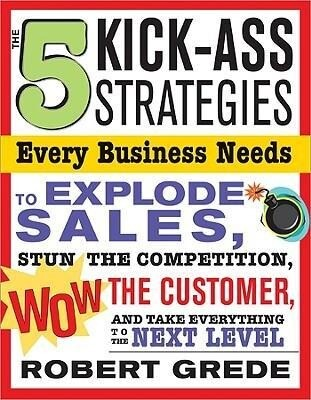 The 5 Kick-Ass Strategies Every Business Needs: To Explode Sales, Stun the Competition, Wow Customers and Achieve Exponential Growth als Taschenbuch