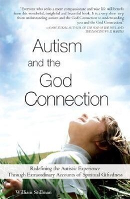 Autism and the God Connection: Redefining the Autistic Experience Through Extraordinary Accounts of Spiritual Giftedness als Taschenbuch