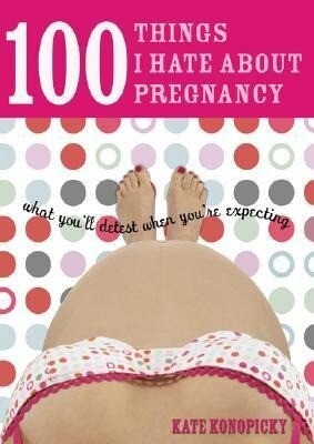 100 Things I Hate about Pregnancy: What You'll Detest When You're Expecting als Taschenbuch