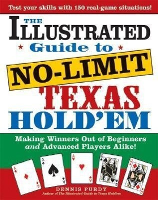 The Illustrated Guide to No-Limit Texas Hold'em: Making Winners Out of Beginners and Advanced Players Alike! als Taschenbuch