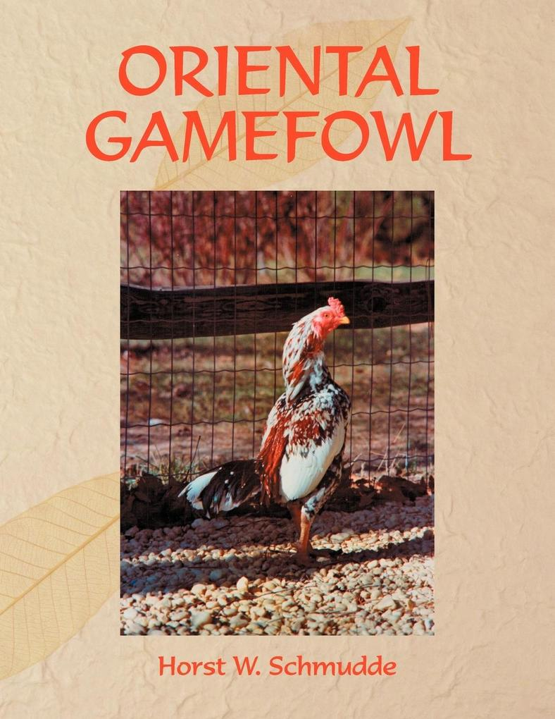 Oriental Gamefowl: A Guide for the Sportsman, Poultryman and Exhibitor of Rare Poultry Species and Gamefowl of the World als Taschenbuch