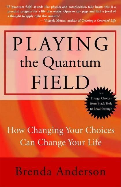 Playing the Quantum Field: How Changing Your Choices Can Change Your Life als Taschenbuch