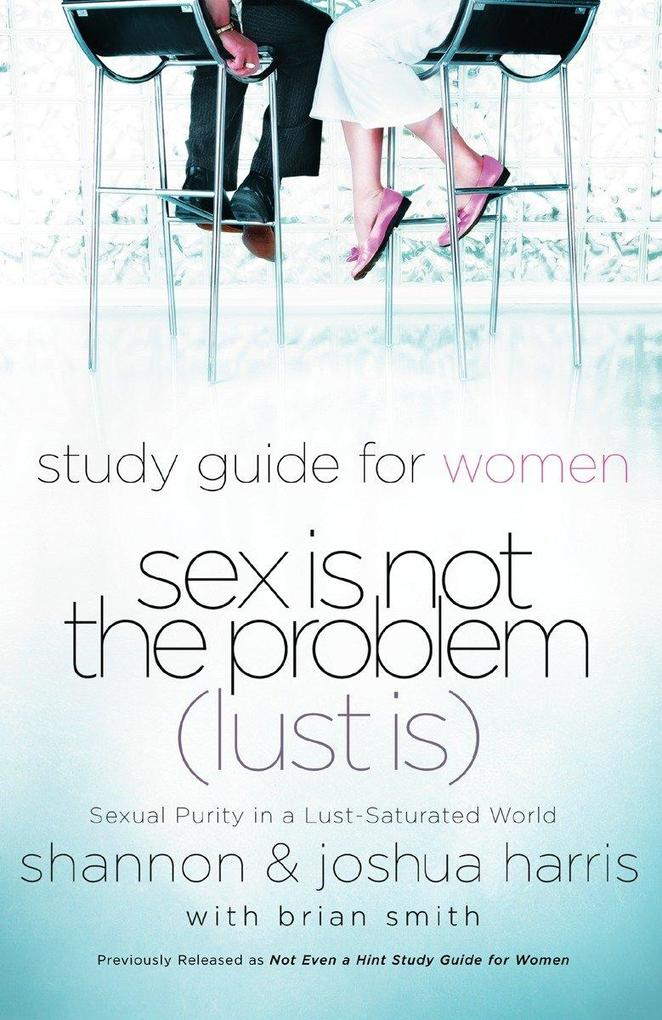 Sex Is Not the Problem (Lust Is) - A Study Guide for Women: Sexuality Purity in a Lust-Saturated World als Taschenbuch