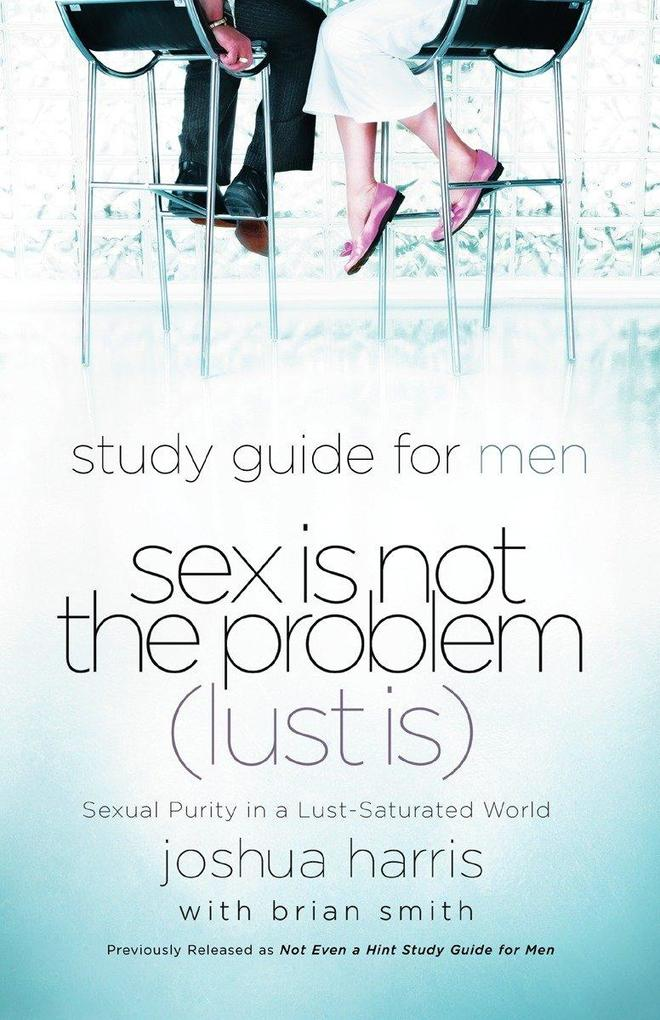 Study Guide for Men Sex Is Not the Problem (Lust Is): Sexual Purity in a Lust Saturated World als Taschenbuch